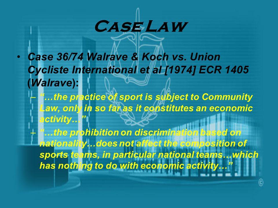 Case Law Case 36/74 Walrave & Koch vs. Union Cycliste International et al [1974] ECR 1405 (Walrave):